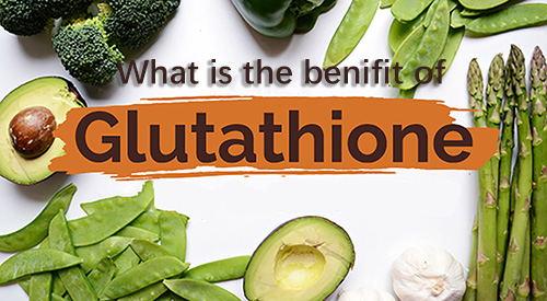 Reduced Glutathione benifit, glutathione benifit, L-glutathione benifit